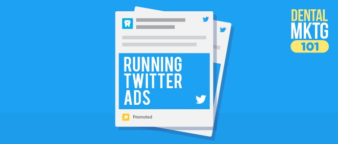 Dental Marketing 101: Running Twitter Ads